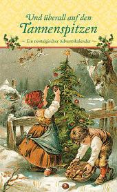 Kaufmann Und überall auf den Tannenspitzen: Ein nostalgischer Adventskalender