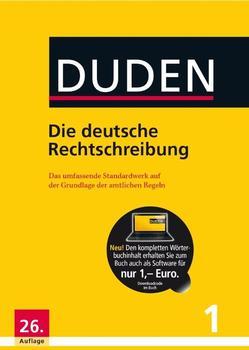 Duden Die deutsche Rechtschreibung: Das umfassende Standardwerk auf der Grundlage der aktuellen amtlichen Regeln