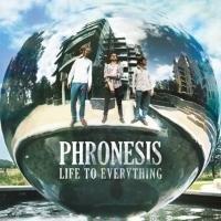 Soulfood Phronesis: Phronesis-Life To Everything