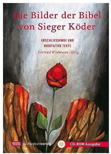 Die Bilder der Bibel von Sieger Köder, 1 CD-ROM Erschließende und meditative Texte. Alle Bilder der Bibel mit den Texten des Bu